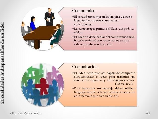 Compromiso •El verdadero compromiso inspira y atrae a la gente. Les muestra que tienes convicciones. •La gente acepta prim...