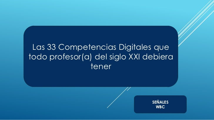 Las 33 Competencias Digitales quetodo profesor(a) del siglo XXI debiera               tener                               ...