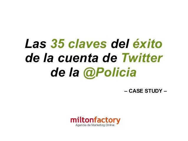 Las 35 claves del éxitode la cuenta de Twitterde la @Policia– CASE STUDY –