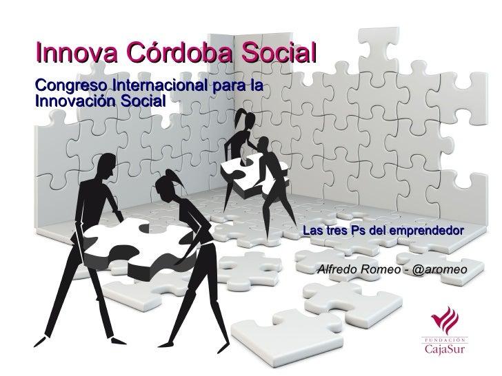 Innova Córdoba SocialCongreso Internacional para laInnovación Social                                 Las tres Ps del empre...