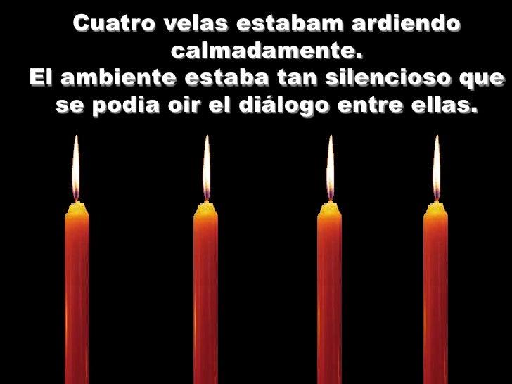 Cuatro velas estabam ardiendo            calmadamente.El ambiente estaba tan silencioso que  se podia oir el diálogo entre...