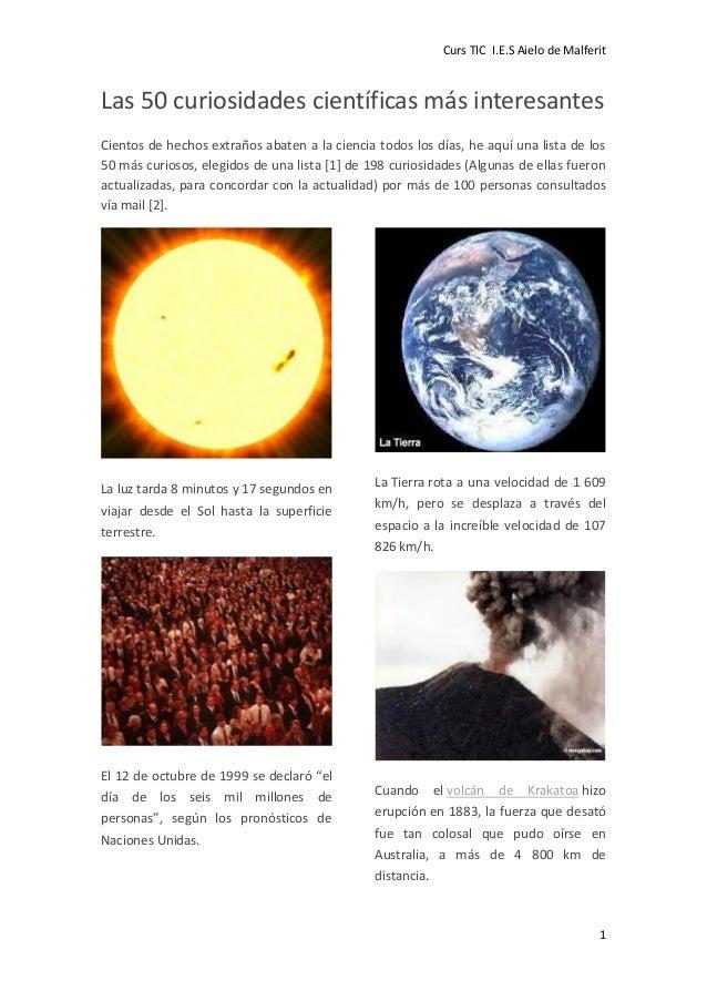 Curs TIC I.E.S Aielo de Malferit 1 Las 50 curiosidades científicas más interesantes Cientos de hechos extraños abaten a la...