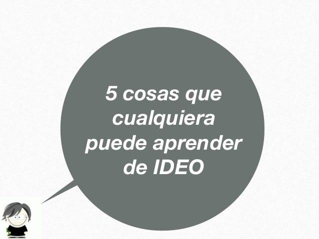 5 cosas que cualquiera puede aprender de IDEO