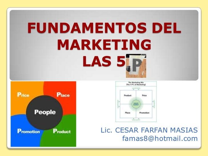 FUNDAMENTOS DEL MARKETINGLAS 5<br />Lic. CESAR FARFAN MASIAS<br />famas8@hotmail.com<br />