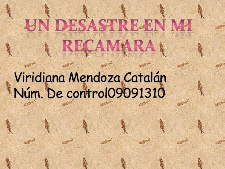 Un desastre en mi recamara<br />Viridiana Mendoza Catalán Núm. De control09091310<br />