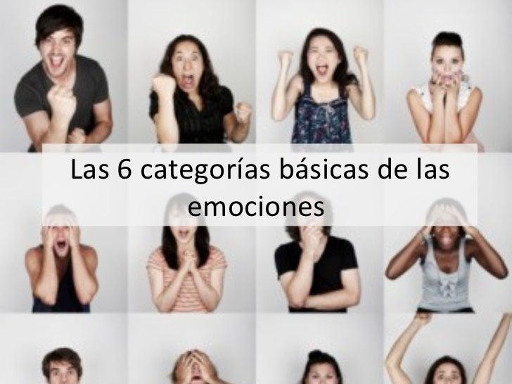 Las 6 categorías básicas de las          emociones