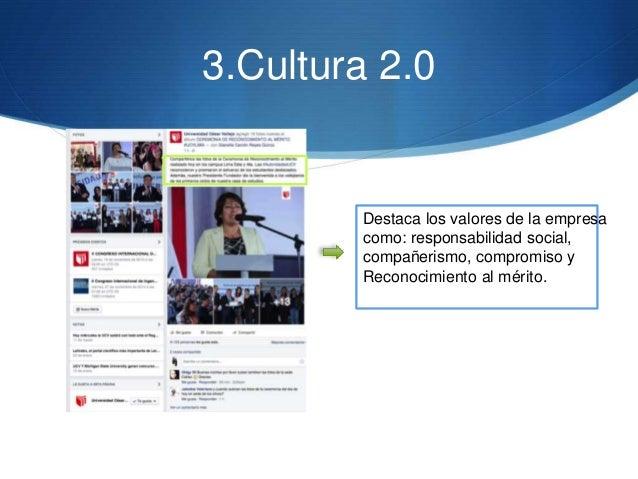 3.Cultura 2.0 Destaca los valores de la empresa como: responsabilidad social, compañerismo, compromiso y Reconocimiento al...