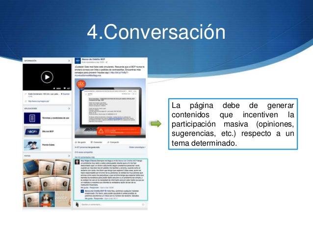 4.Conversación La página debe de generar contenidos que incentiven la participación masiva (opiniones, sugerencias, etc.) ...