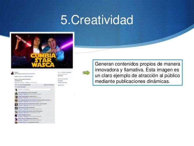5.Creatividad Generan contenidos propios de manera innovadora y llamativa. Esta imagen es un claro ejemplo de atracción al...