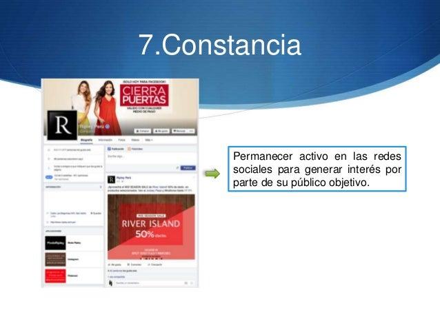 7.Constancia Permanecer activo en las redes sociales para generar interés por parte de su público objetivo.