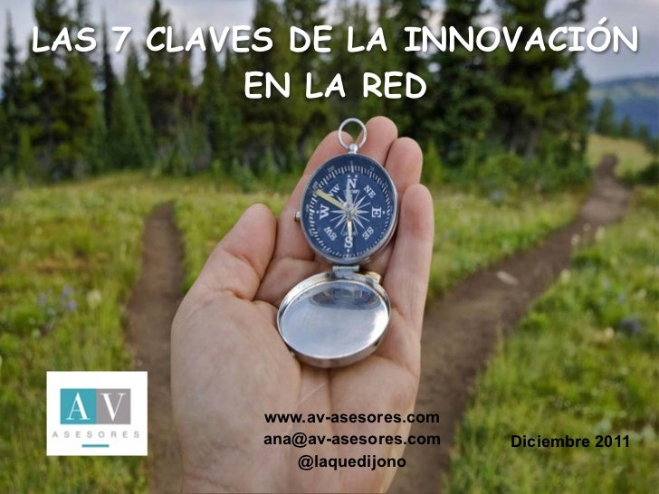 LAS 7 CLAVES DE LA INNOVACIÓN           EN LA RED           www.av-asesores.com           ana@av-asesores.com   Diciembre ...