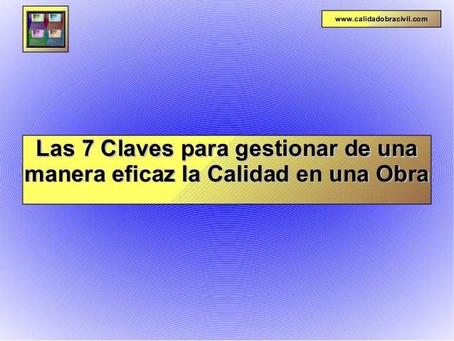 Las 7 Claves para gestionar de unaLas 7 Claves para gestionar de una manera eficaz la Calidad en una Obramanera eficaz la ...