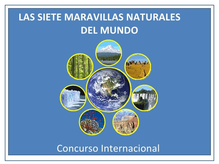 LAS   SIETE MARAVILLAS NATURALES  DEL MUNDO Concurso Internacional
