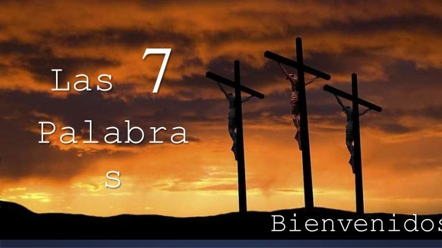 Las 7 Palabras De Jesucristo En La Cruz