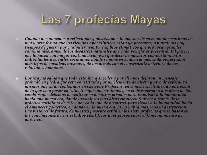 Las 7 profecías Mayas<br />Cuando nos ponemos a reflexionar y observamos lo que sucede en el mundo sentimos de una u otra ...