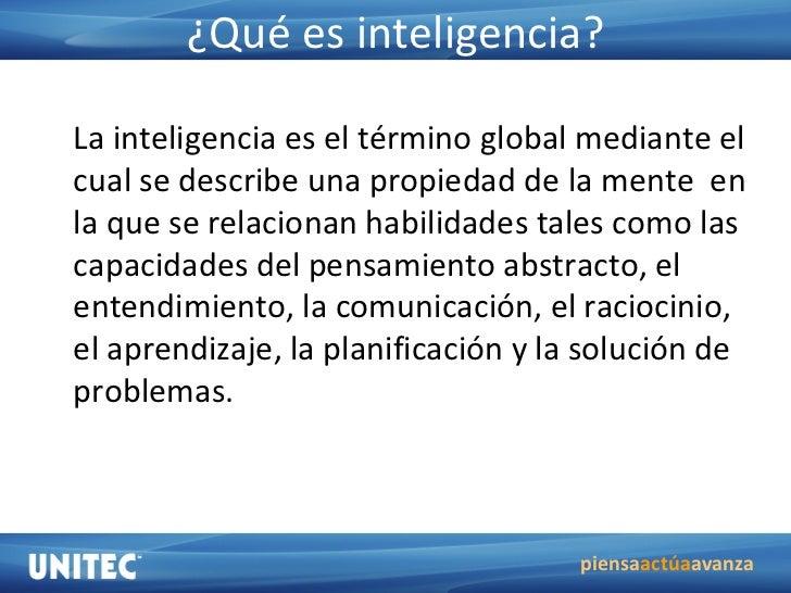¿Qué es inteligencia? La inteligencia es el término global mediante el cual se describe una propiedad de la mente  en la q...