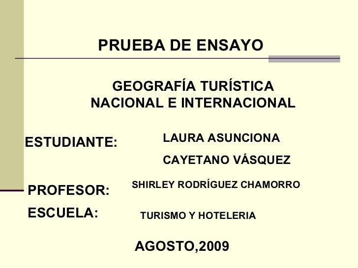 PRUEBA DE ENSAYO GEOGRAFÍA TURÍSTICA NACIONAL E INTERNACIONAL ESTUDIANTE: LAURA ASUNCIONA  CAYETANO VÁSQUEZ PROFESOR: SHIR...