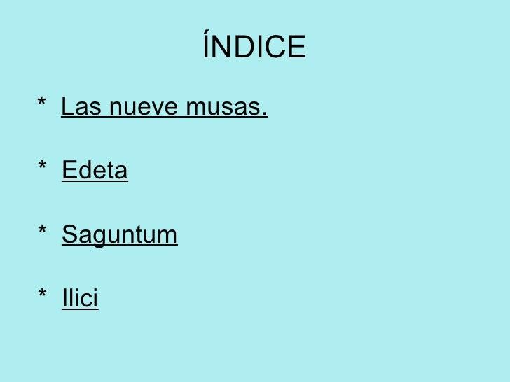 ÍNDICE <ul><li>*  Las nueve musas. </li></ul><ul><li>*  Edeta </li></ul><ul><li>*  Saguntum </li></ul><ul><li>*  Ilici </l...