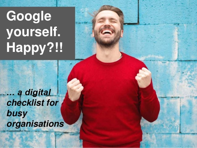 Google yourself. Happy?!! … a digital checklist for busy organisations