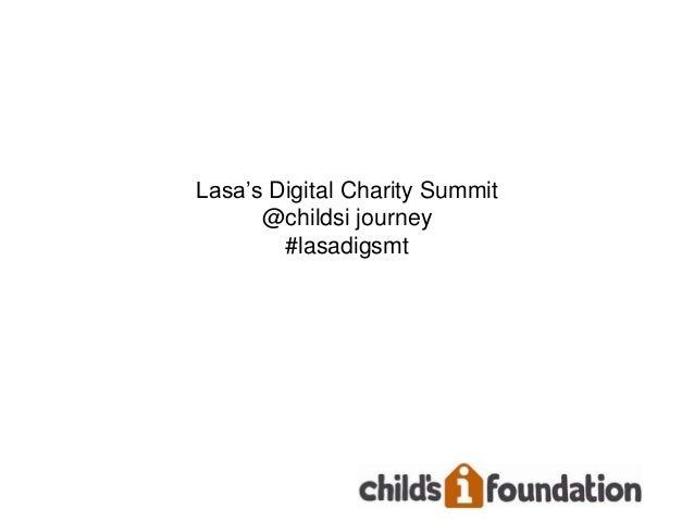 Lasa's Digital Charity Summit      @childsi journey        #lasadigsmt