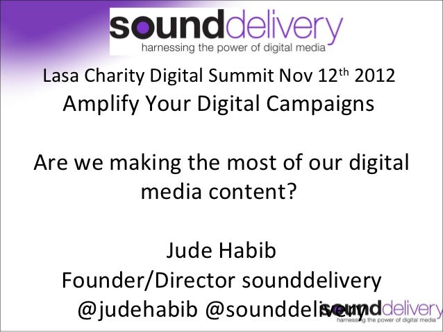 Lasa Charity Digital Summit Nov 12th 2012  Amplify Your Digital CampaignsAre we making the most of our digital         med...