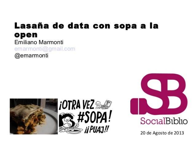 Lasaña de data con sopa a la open Emiliano Marmonti emarmonti@gmail.com @emarmonti 20 de Agosto de 2013