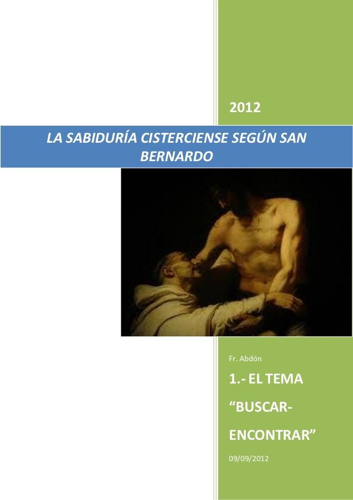 2012LA SABIDURÍA CISTERCIENSE SEGÚN SAN             BERNARDO                        Fr. Abdón                        1.- E...