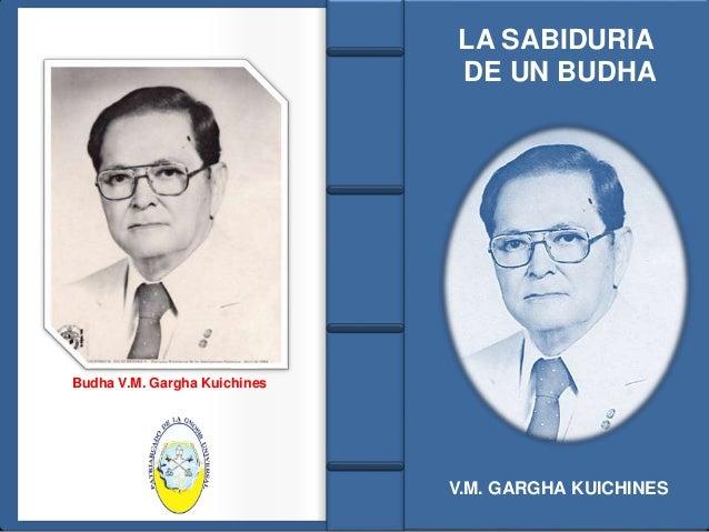 Budha V.M. Gargha Kuichines  LA SABIDURIA  DE UN BUDHA  V.M. GARGHA KUICHINES