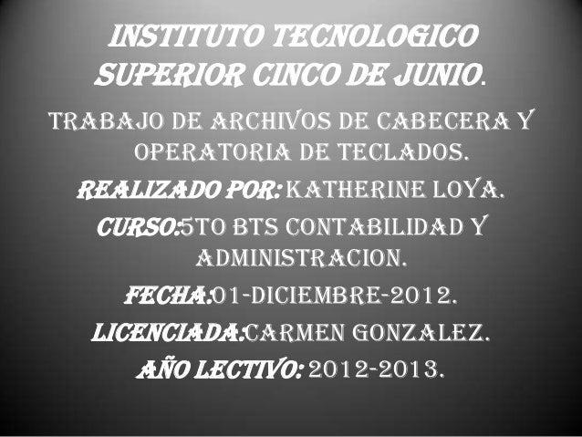 INSTITUTO TECNOLOGICO   SUPERIOR CINCO DE JUNIO.TRABAJO DE ARCHIVOS DE CABECERA Y       OPERATORIA DE TECLADOS.  REALIZADO...
