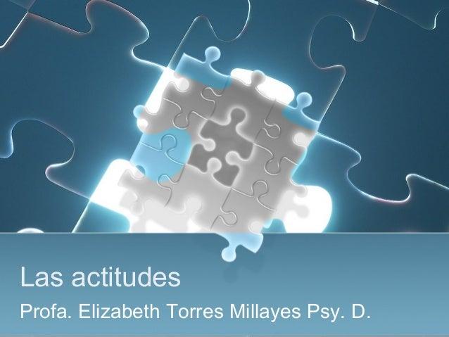 Las actitudes Profa. Elizabeth Torres Millayes Psy. D.