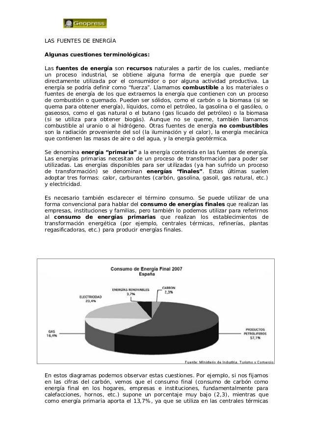 LAS FUENTES DE ENERGÍA Algunas cuestiones terminológicas: Las fuentes de energía son recursos naturales a partir de los cu...