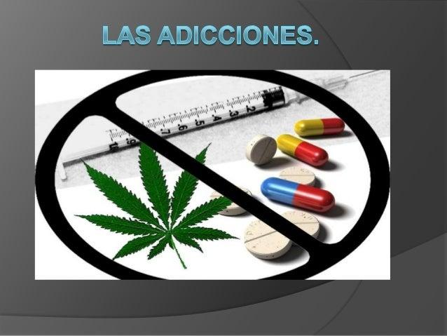 ¿Que es una adicción? Una adicción (del latín addictĭo) es unaenfermedad física y psicoemocional, según laOrganización Mu...