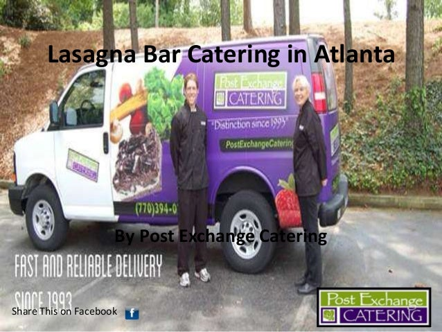 Lasagna Bar Catering in Atlanta  By Post Exchange Catering  Share This on Facebook