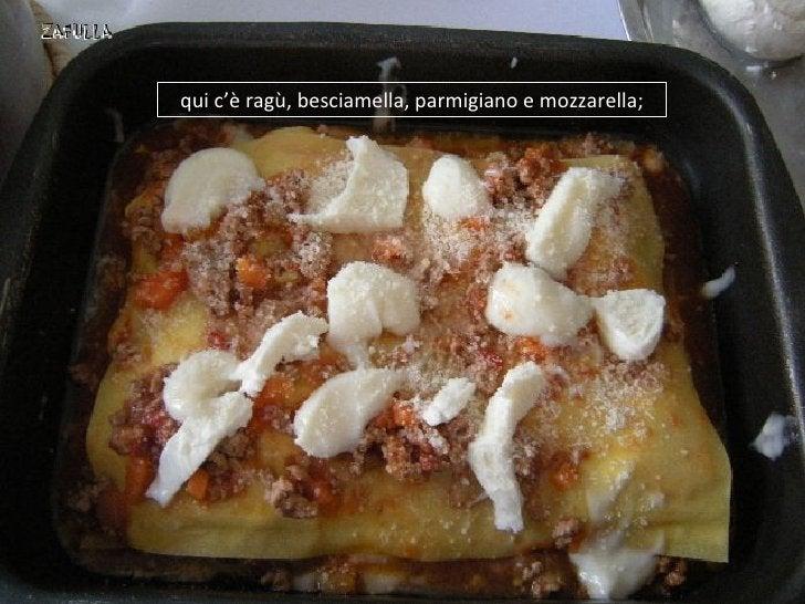 qui c'è ragù, besciamella, parmigiano e mozzarella;
