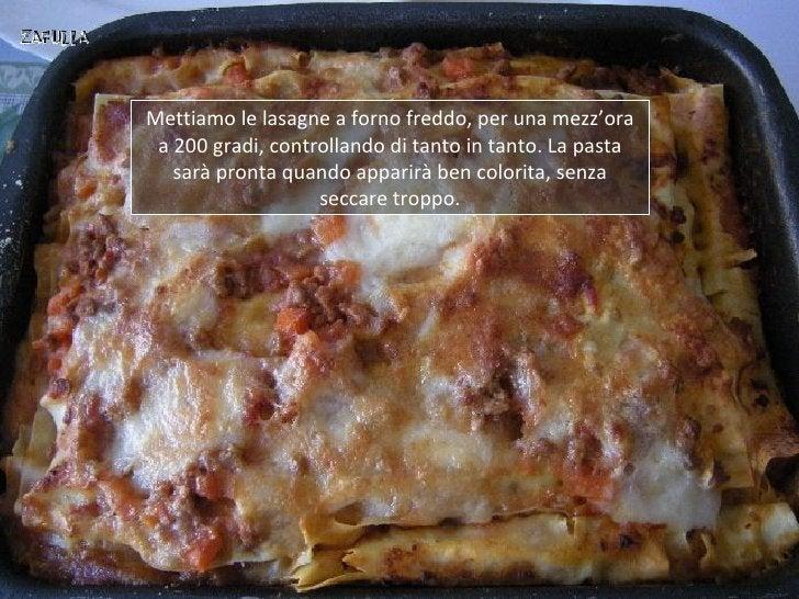 Mettiamo le lasagne a forno freddo, per una mezz'ora a 200 gradi, controllando di tanto in tanto. La pasta   sarà pronta q...