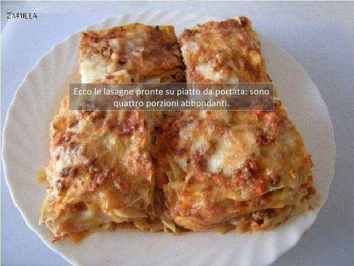 Ecco le lasagne pronte su piatto da portata: sono           quattro porzioni abbondanti.