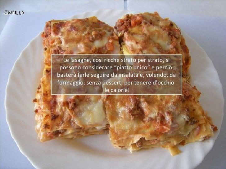 """Le lasagne, così ricche strato per strato, si possono considerare """"piatto unico"""" e perciòbasterà farle seguire da insalata..."""