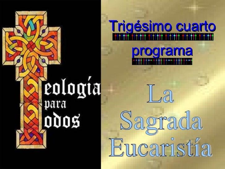 Trigésimo cuarto programa La Sagrada  Eucaristía