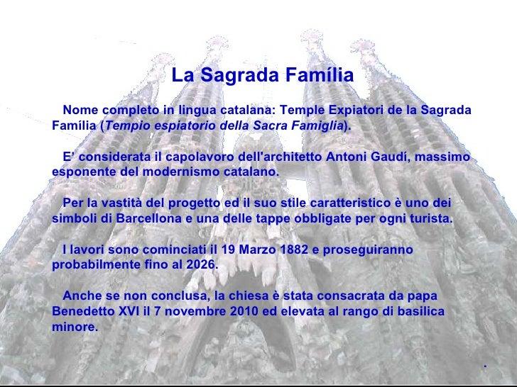 La Sagrada Família Nome completo in lingua catalana: Temple Expiatori de la Sagrada Família ( Tempio espiatorio della Sacr...