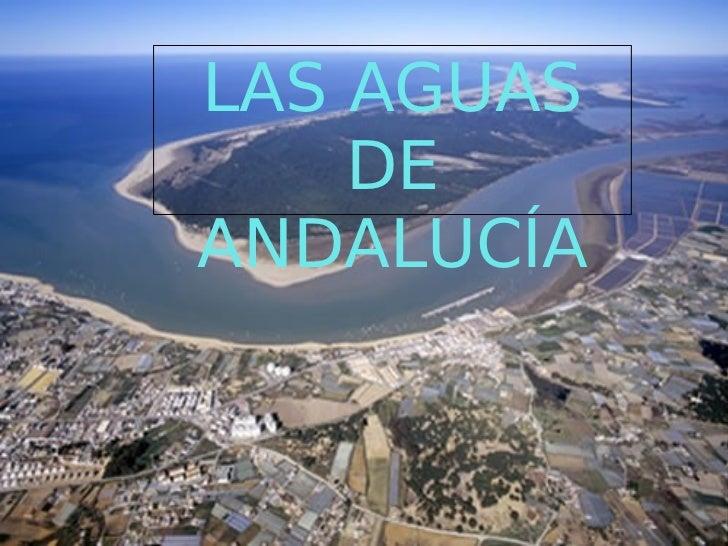 LAS AGUAS                DE            ANDALUCÍAHaga clic para modificar el estilo de subtítulo delpatrón29/11/11
