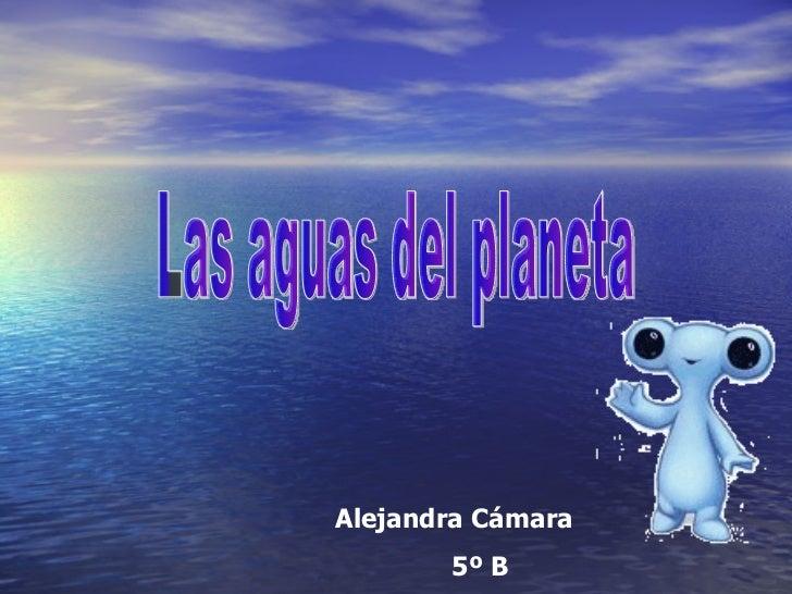 Las aguas del planeta Alejandra Cámara 5º B