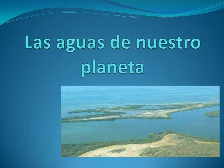 Las aguas de nuestro planeta<br />