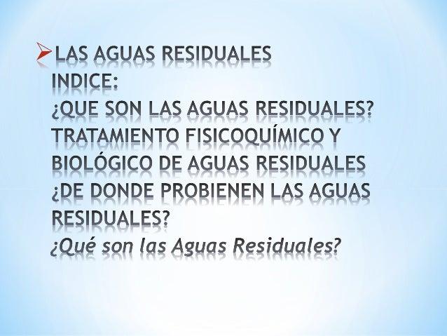 *¿QUE SON LAS AGUAS RESIDUALES?El término agua negra, máscomúnmente utilizado en plural, aguas negras,define un tipo de ag...