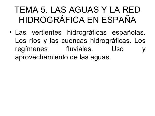 TEMA 5. LAS AGUAS Y LA RED HIDROGRÁFICA EN ESPAÑA • Las vertientes hidrográficas españolas. Los ríos y las cuencas hidrogr...