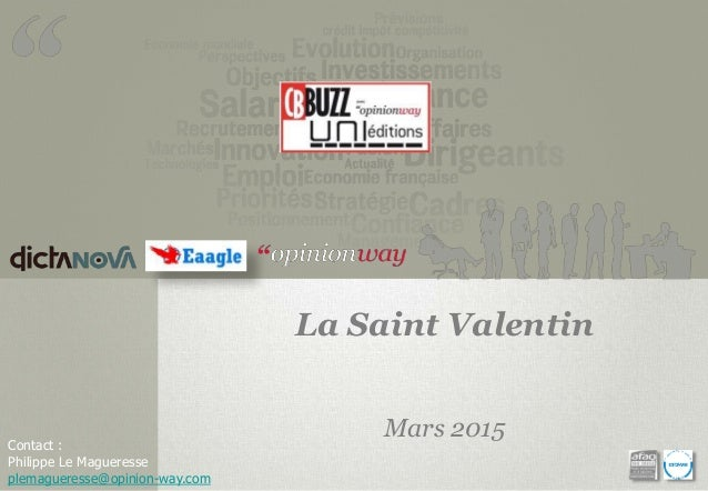 Contact : Philippe Le Magueresse plemagueresse@opinion-way.com La Saint Valentin Mars 2015
