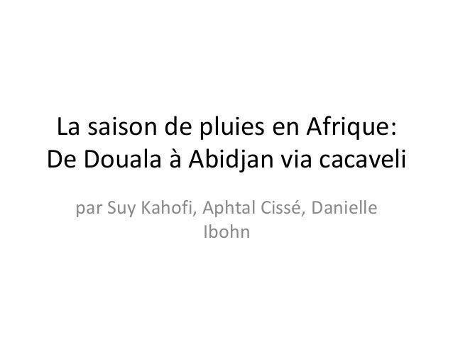La saison de pluies en Afrique:De Douala à Abidjan via cacavelipar Suy Kahofi, Aphtal Cissé, DanielleIbohn