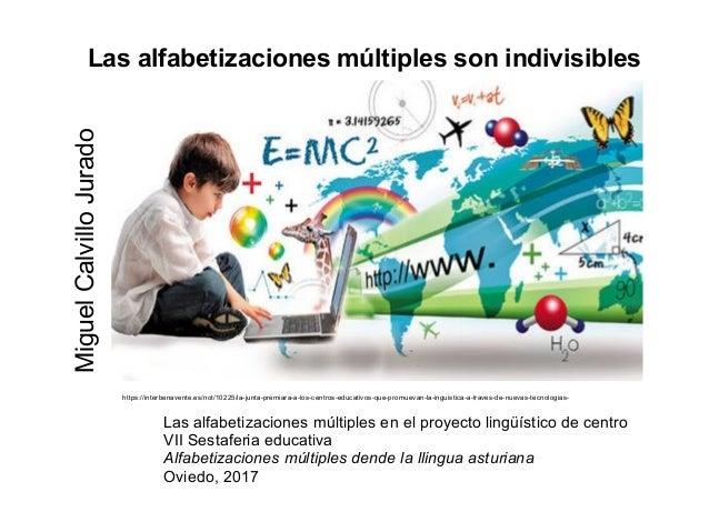 Las alfabetizaciones múltiples son indivisibles Las alfabetizaciones múltiples en el proyecto lingüístico de centro VII Se...