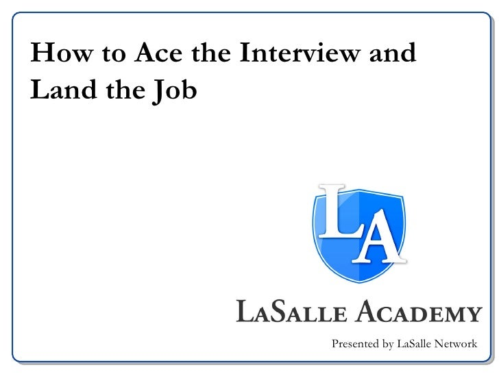 How to Ace the Interview and Land the Job Presented by LaSalle Network