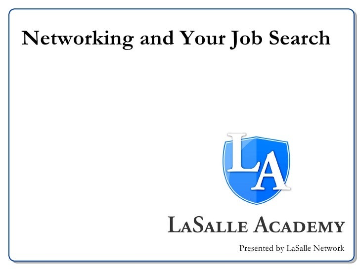 Networking and Your Job Search Presented by LaSalle Network