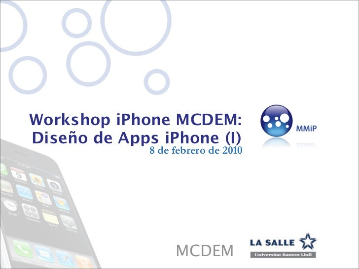 Workshop iPhone MCDEM:Diseño de Apps iPhone (I)              8 de febrero de 2010                   MCDEM